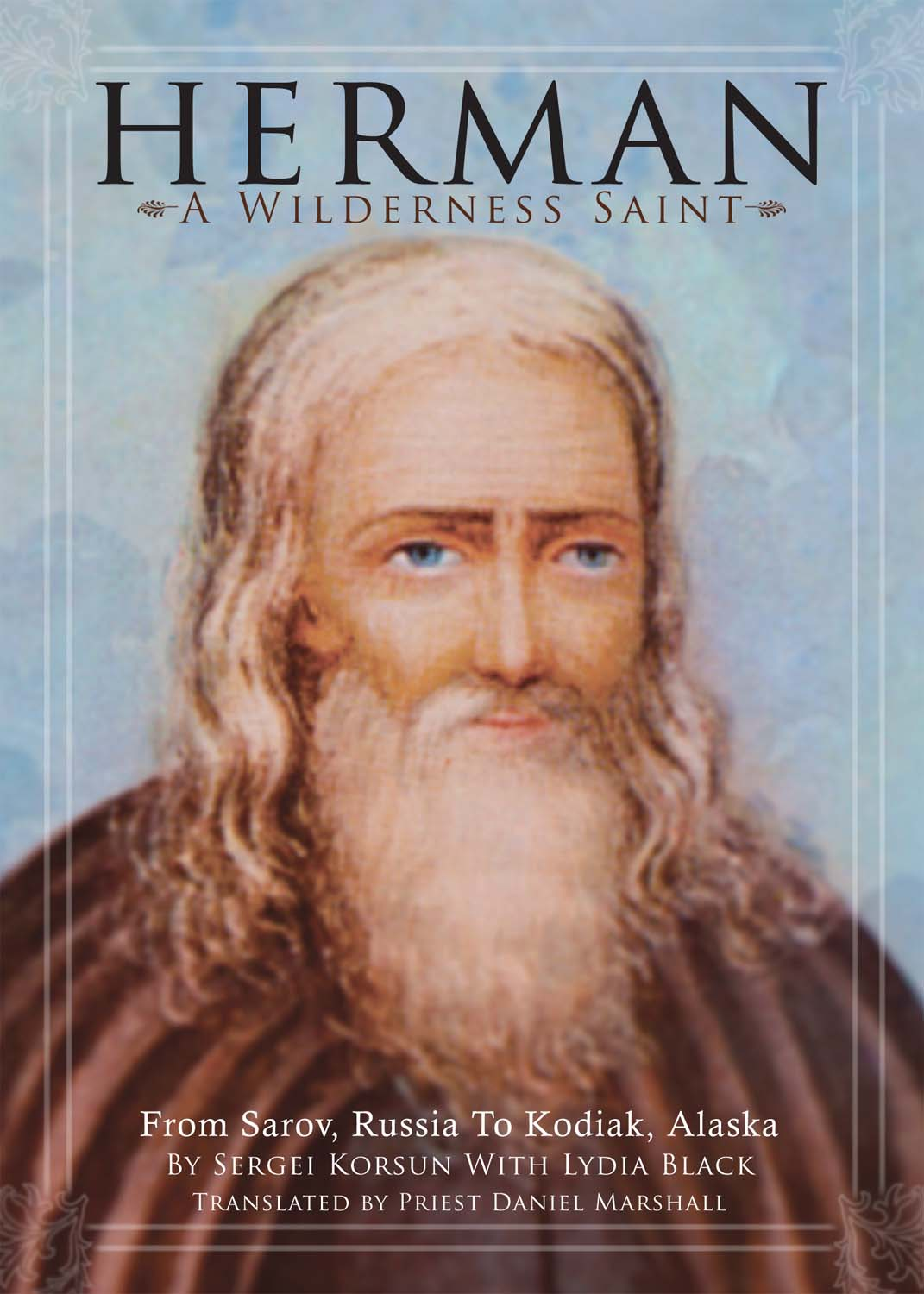 Herman A Wilderness Saint From Sarov Russia To Kodiak
